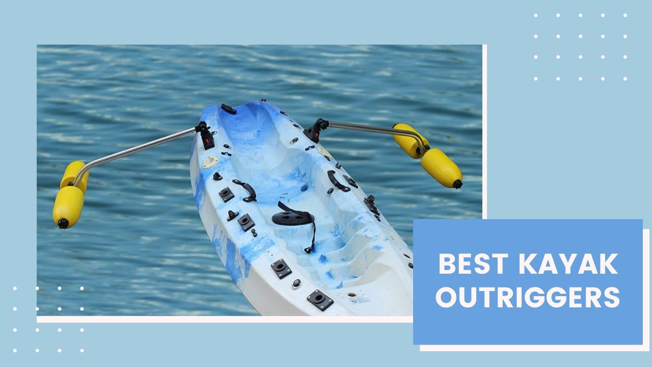 Top 7 Best Kayak Outriggers For The Money 2021 Reviews