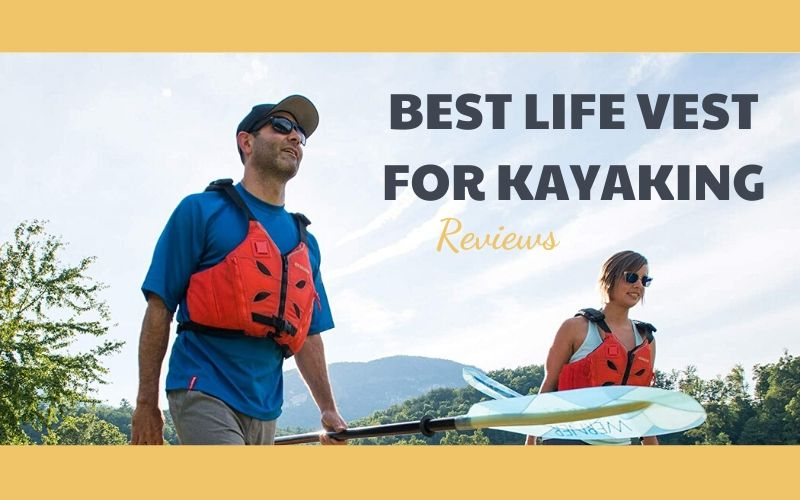 Top 9 Best Life Vest for Kayaking For The Money 2021 Reviews