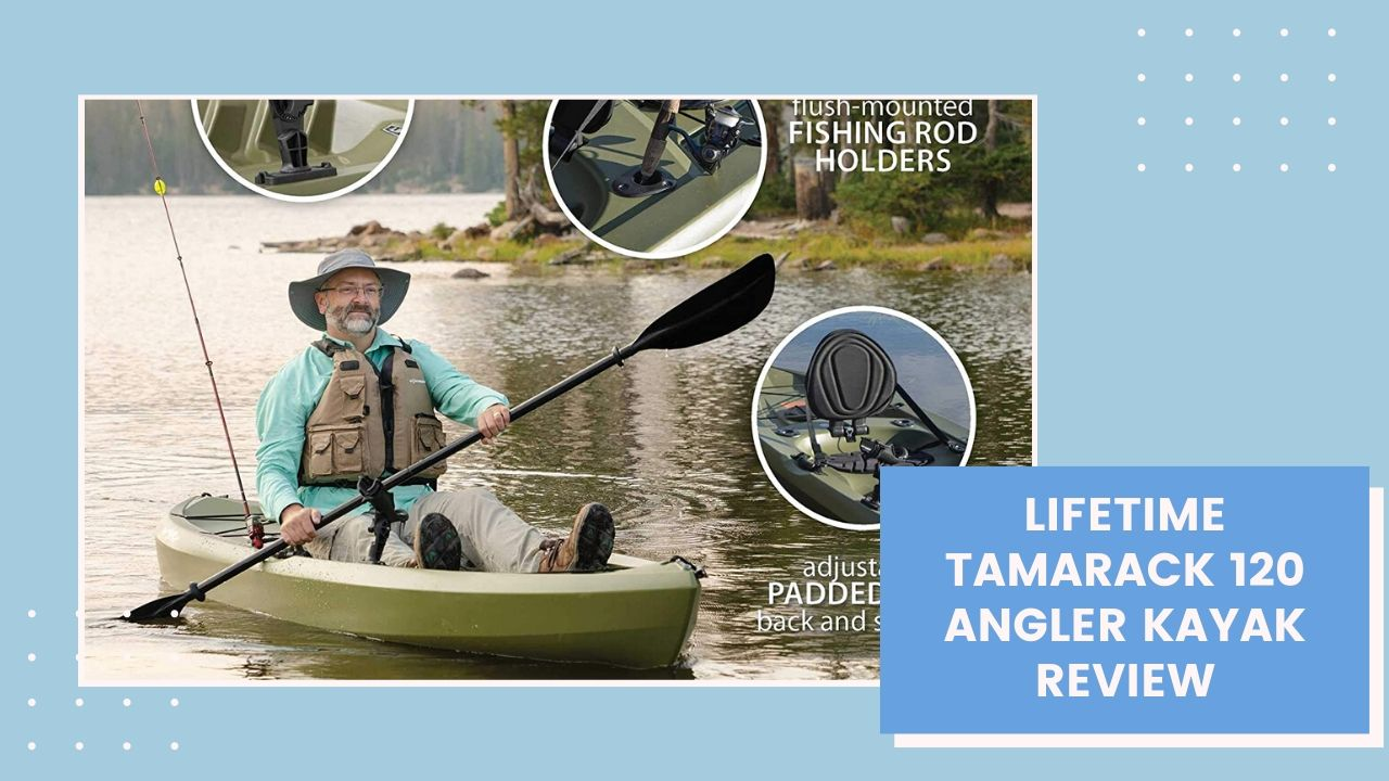 Lifetime Tamarack 120 Angler Kayak Review